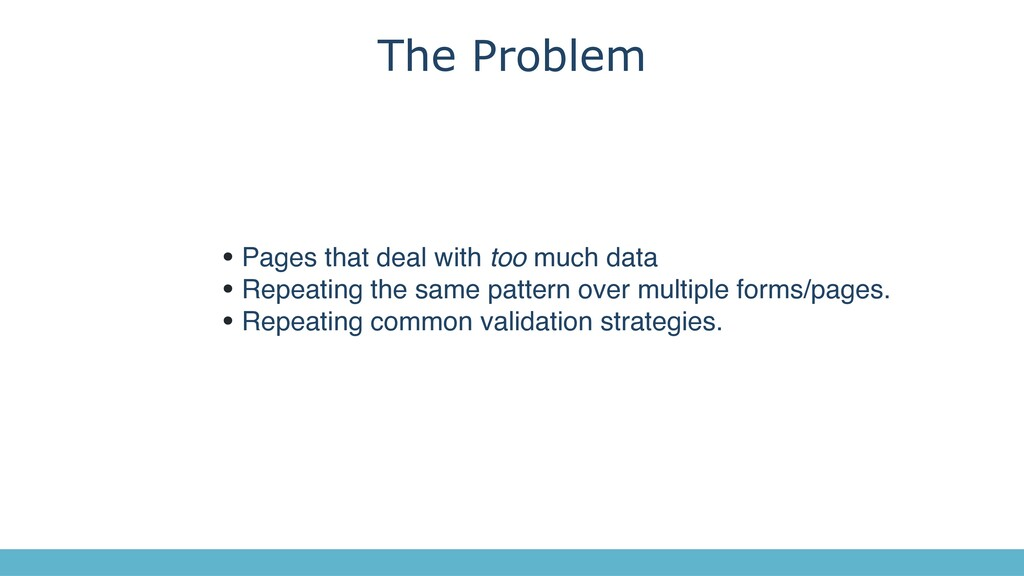 The Problem • Pages that deal with too much dat...