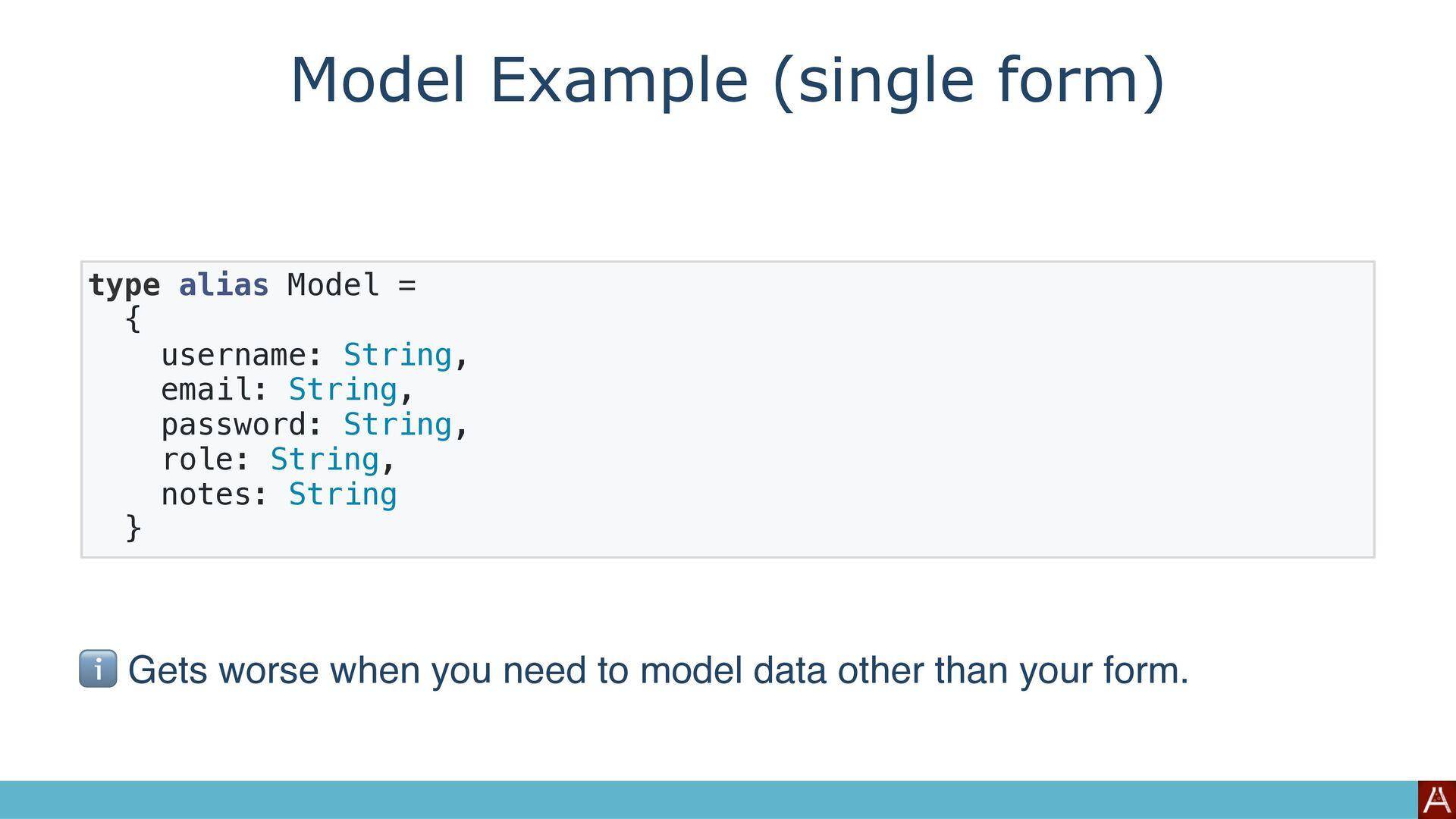 Model Example (single form) type alias Model = ...