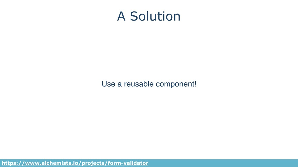 A Solution Use a reusable component! https://ww...