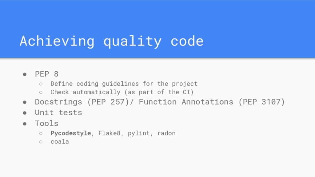Achieving quality code ● PEP 8 ○ Define coding ...