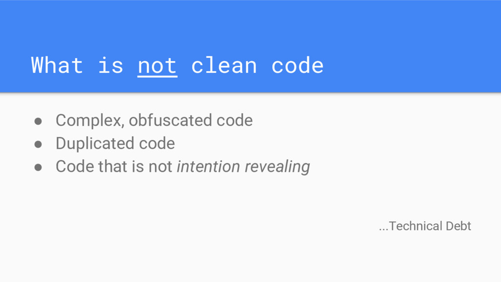 What is not clean code ● Complex, obfuscated co...