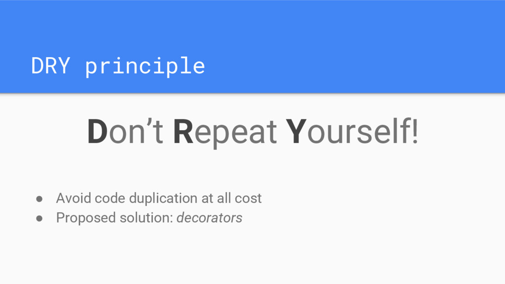 DRY principle Don't Repeat Yourself! ● Avoid co...