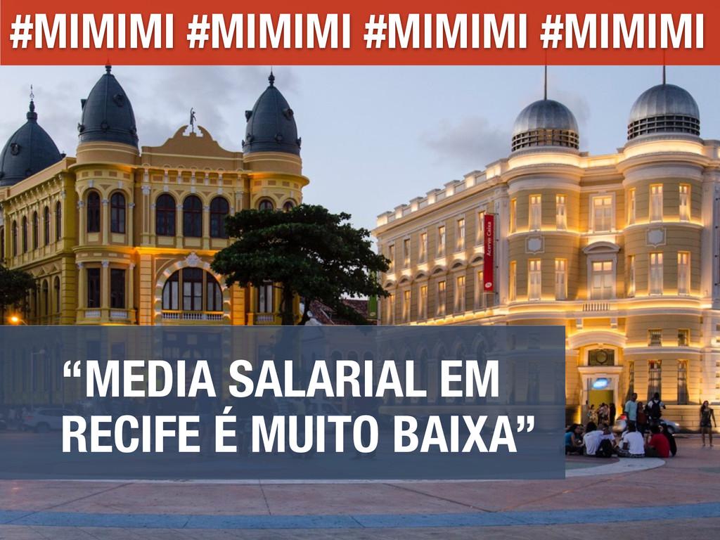 """""""MEDIA SALARIAL EM RECIFE É MUITO BAIXA"""" #MIMIM..."""