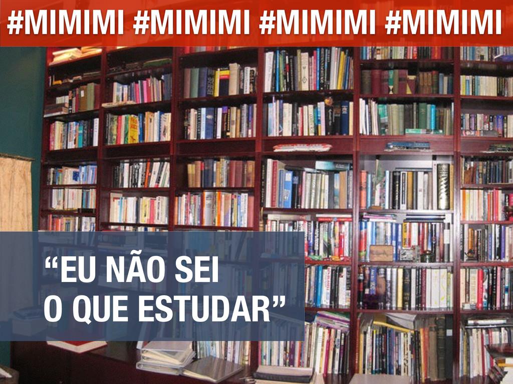 """""""EU NÃO SEI O QUE ESTUDAR"""" #MIMIMI #MIMIMI #MIM..."""