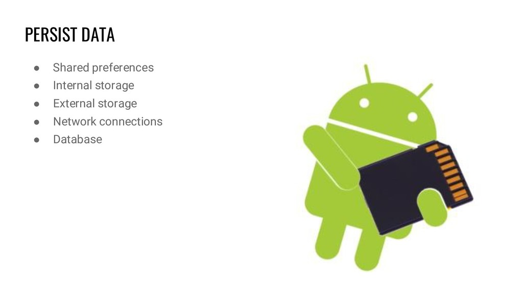 PERSIST DATA ● Shared preferences ● Internal st...