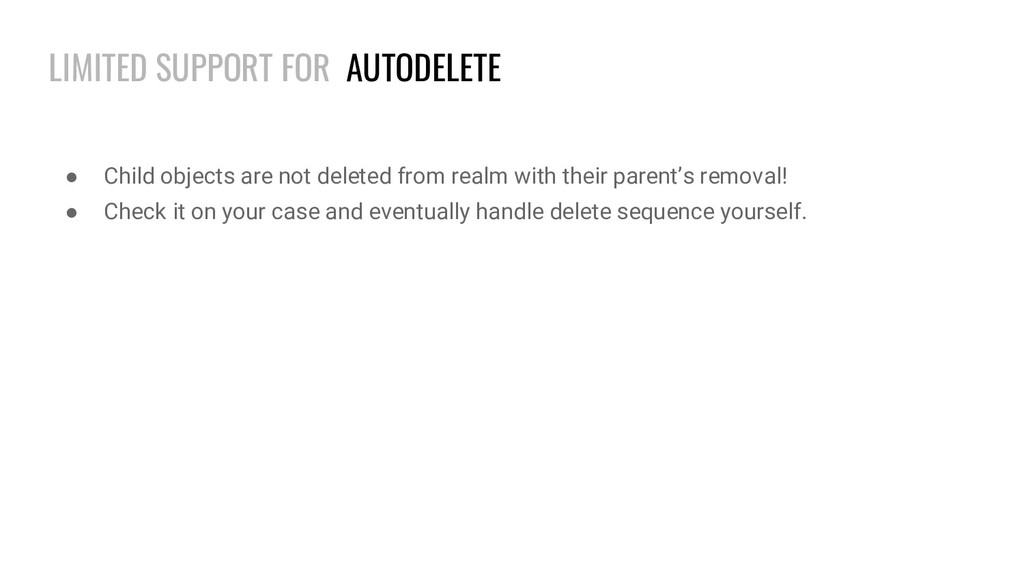 LIMITED SUPPORT FOR AUTODELETE ● Child objects ...