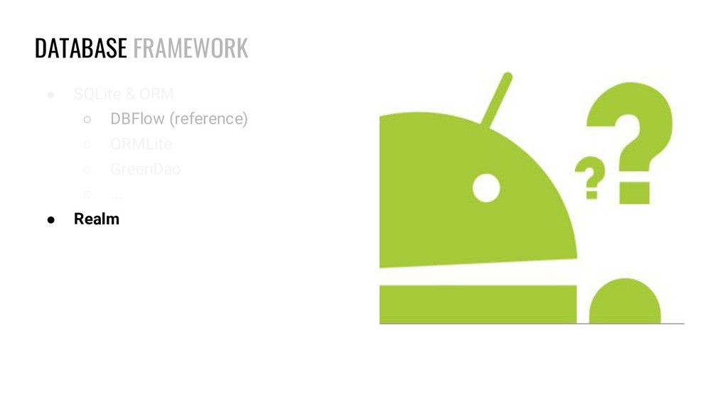 DATABASE FRAMEWORK ● SQLite & ORM ○ DBFlow (ref...