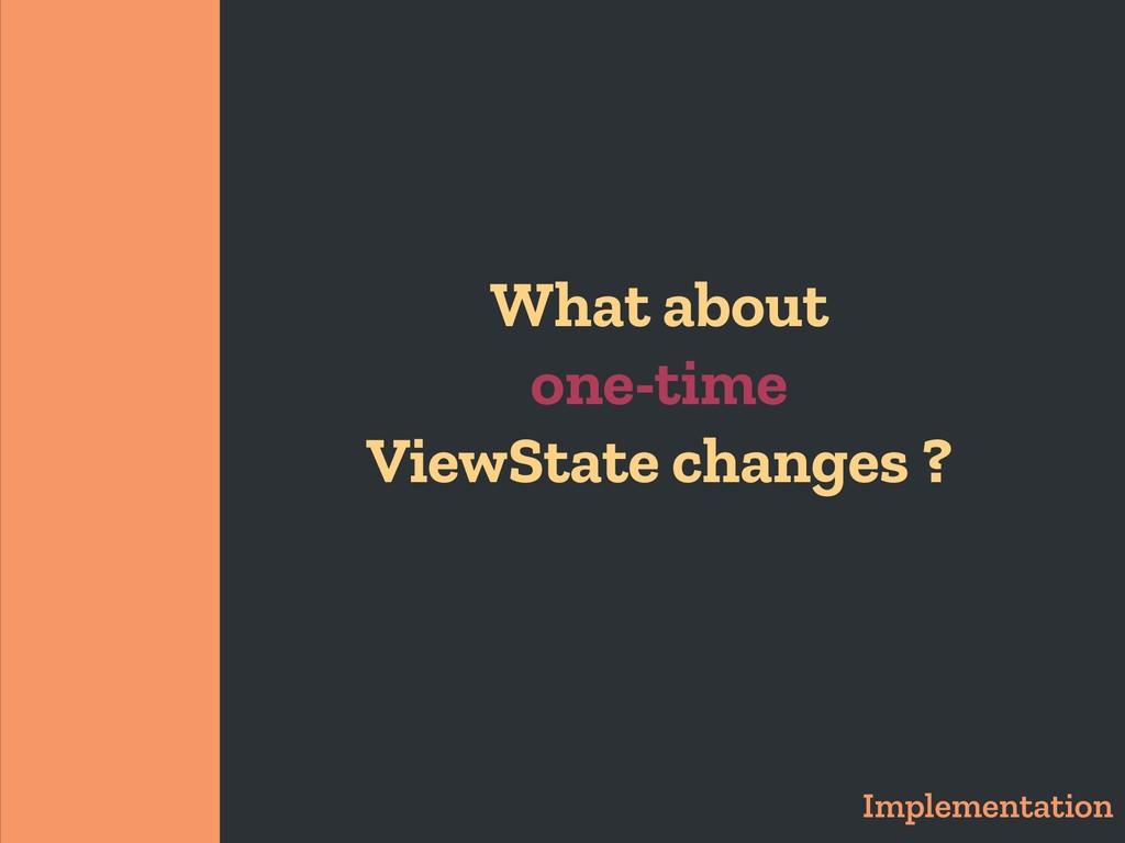 What about one-time ViewState changes ? Impleme...