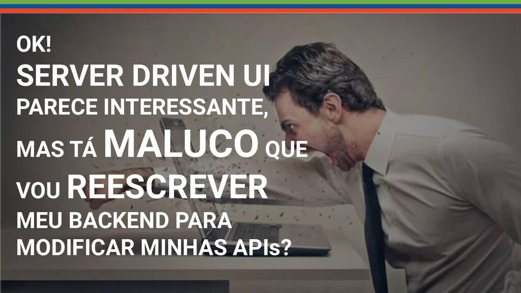 OK! SERVER DRIVEN UI PARECE INTERESSANTE, MAS T...