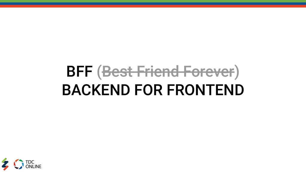 BFF (Best Friend Forever) BACKEND FOR FRONTEND