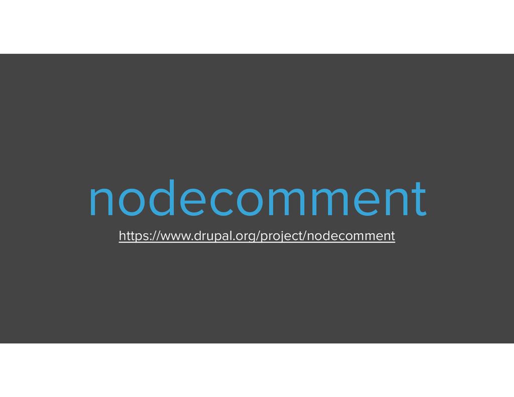 nodecomment https://www.drupal.org/project/node...
