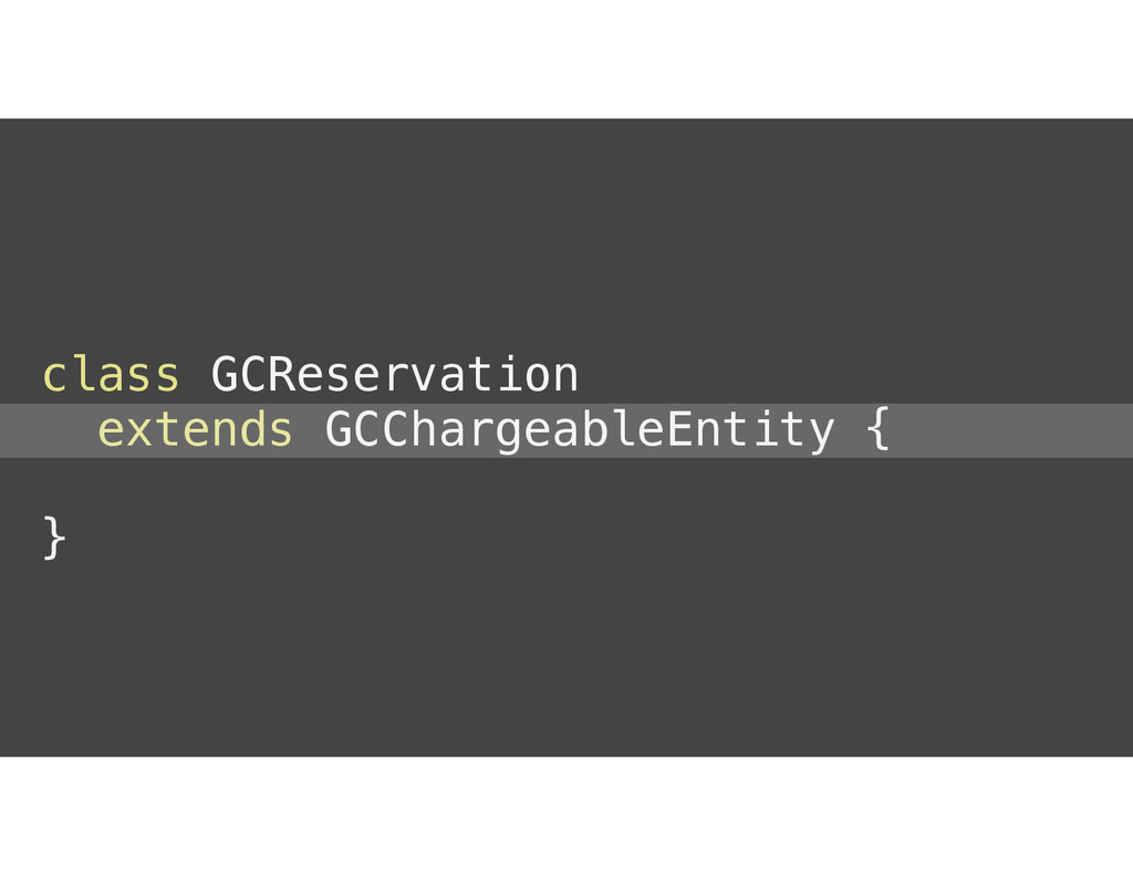 class GCReservation extends GCChargeableEntity ...