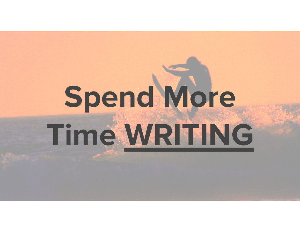 Spend More Time WRITING