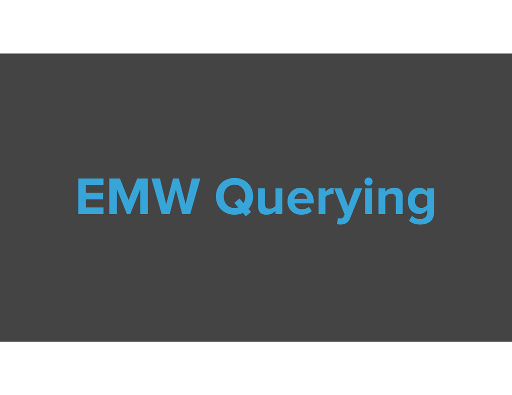 EMW Querying