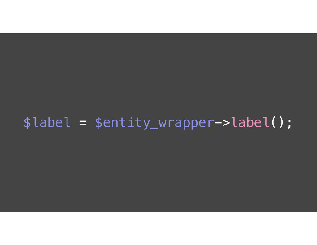 $label = $entity_wrapper->label();