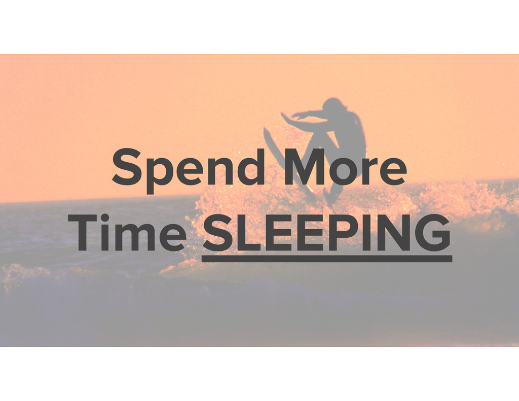 Spend More Time SLEEPING