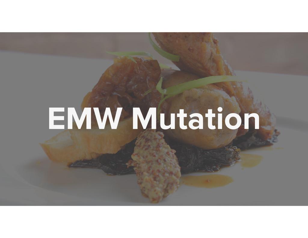 EMW Mutation