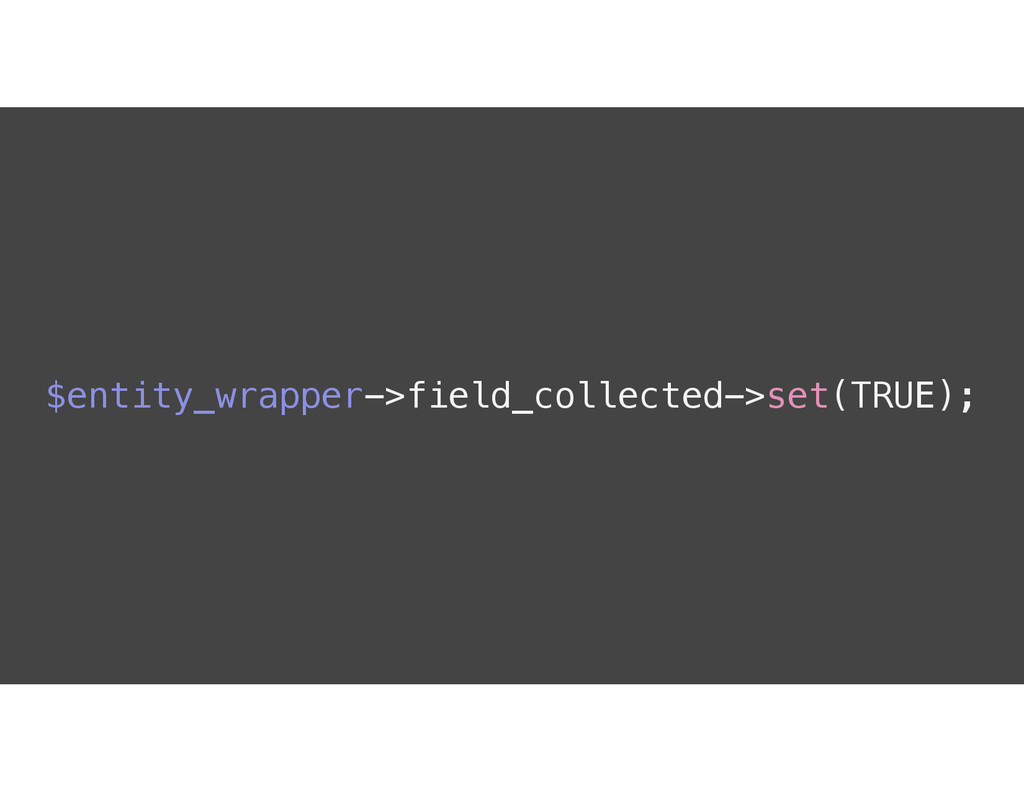 $entity_wrapper->field_collected->set(TRUE);