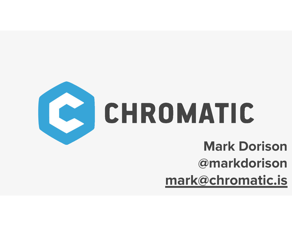 Mark Dorison @markdorison mark@chromatic.is