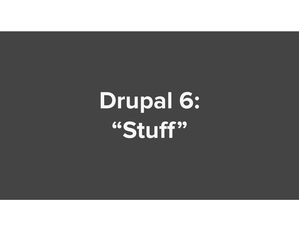 "Drupal 6: ""Stuff"""