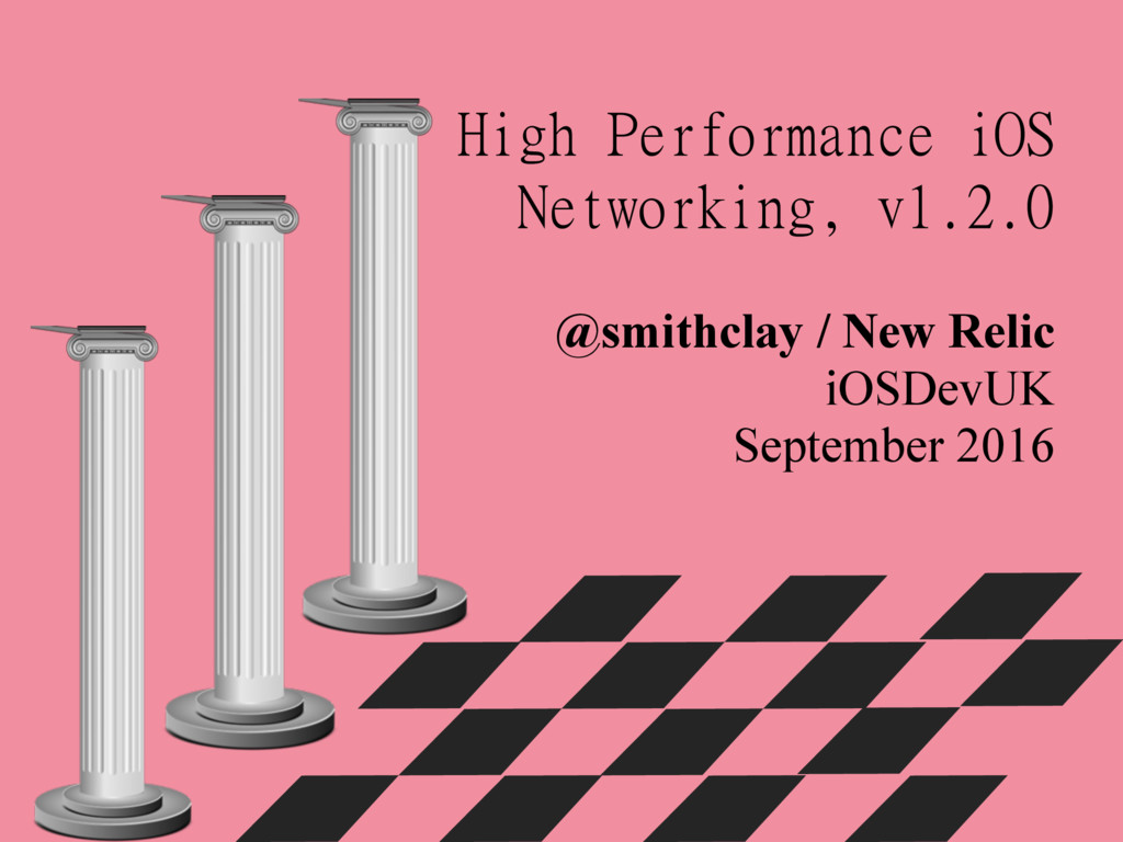 High Performance iOS Networking, v1.2.0 @smithc...