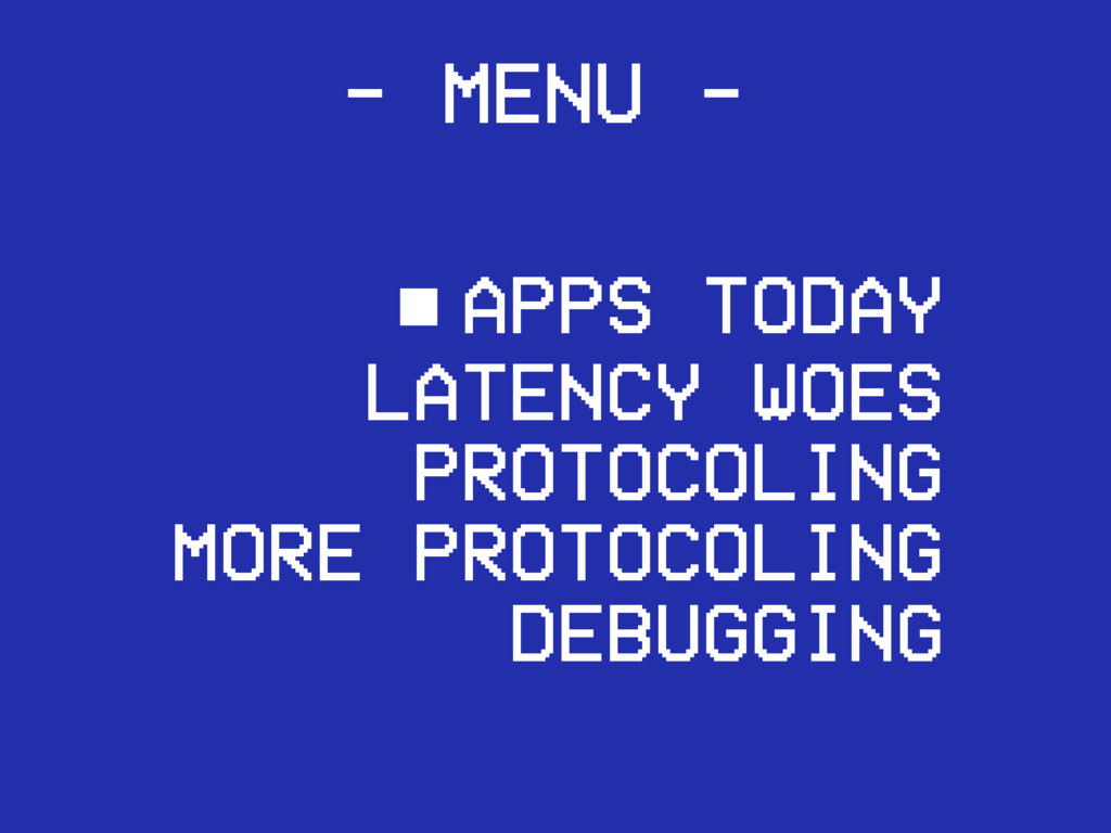 - MENU - ■APPS TODAY LATENCY WOES PROTOCOLING M...