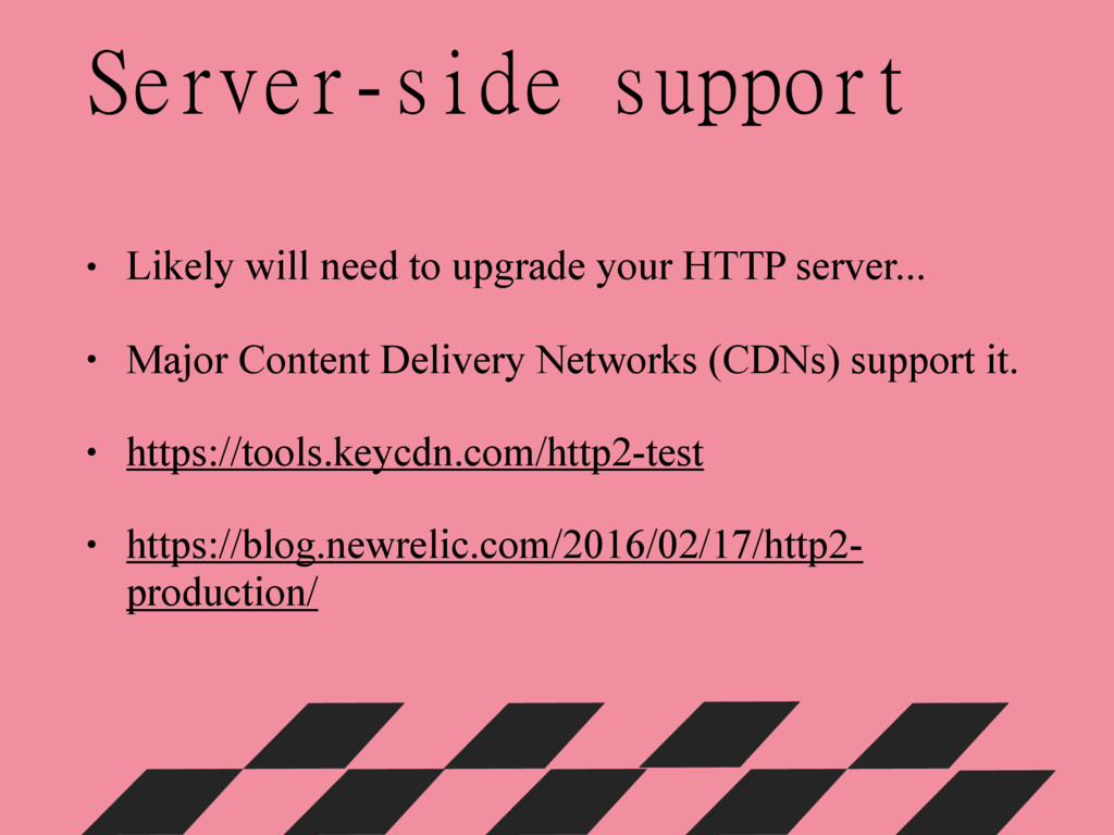 • Likely will need to upgrade your HTTP server....