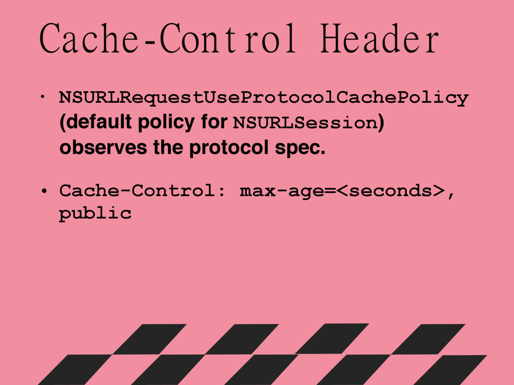 • NSURLRequestUseProtocolCachePolicy (default p...