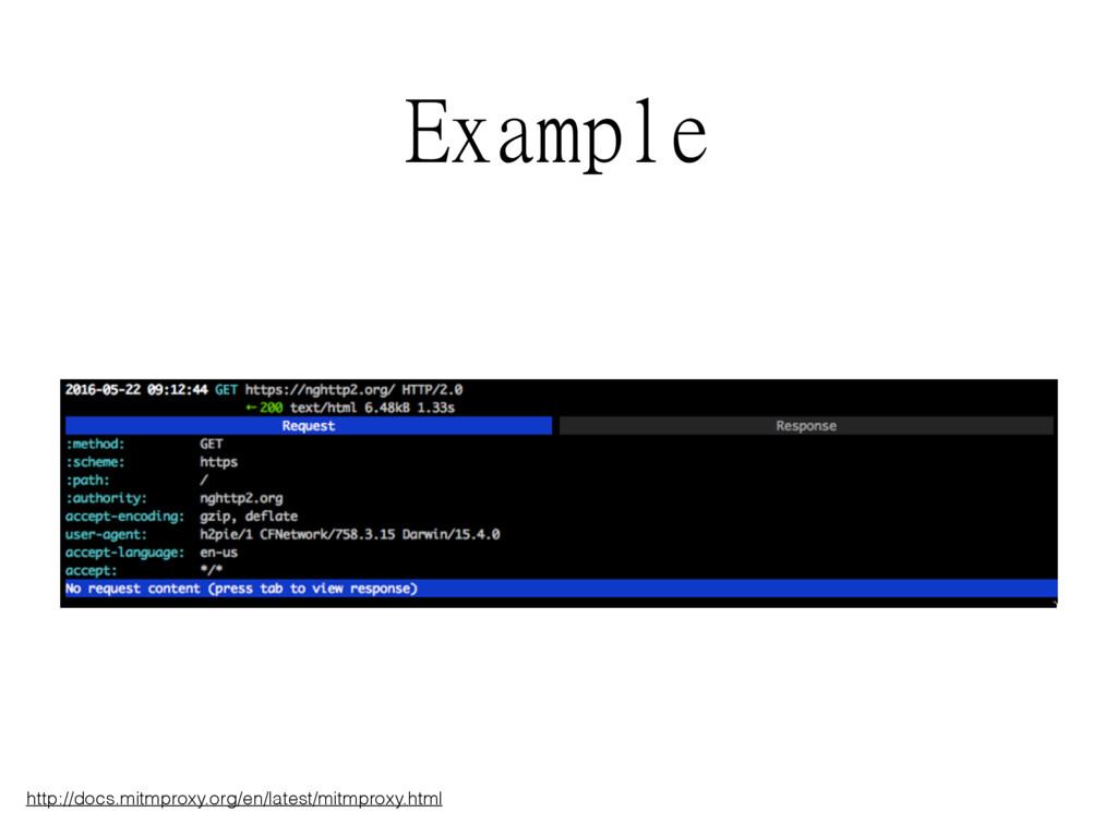 Example http://docs.mitmproxy.org/en/latest/mit...