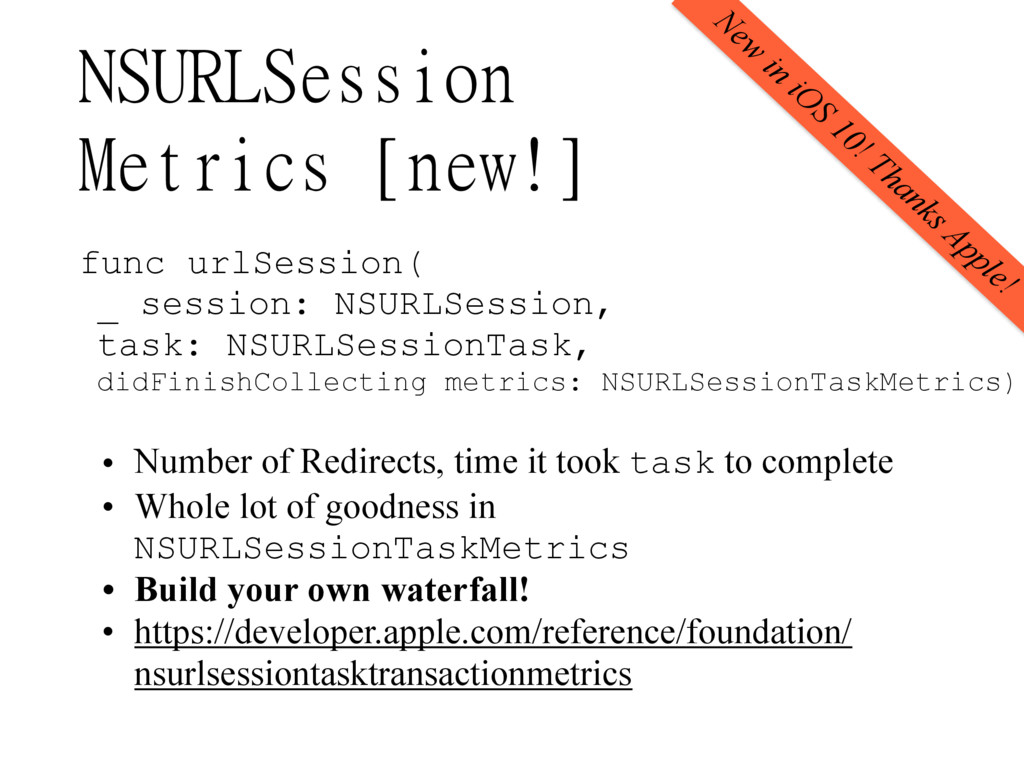 NSURLSession  Metrics [new!] New in iOS 10! Tha...