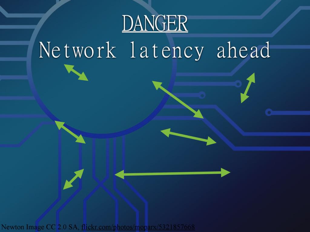 DANGER  Network latency ahead Newton Image CC 2...