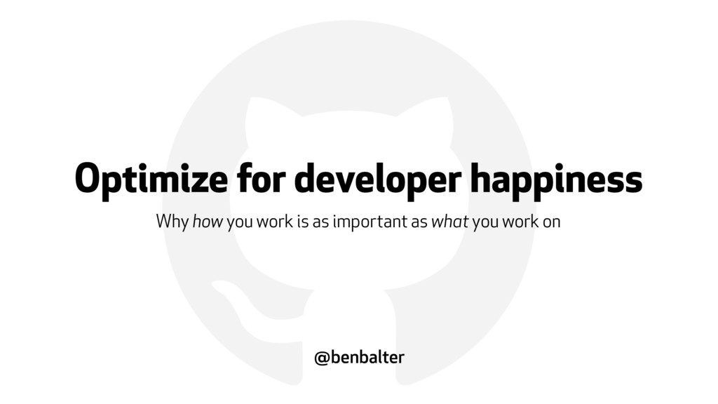 ! Optimize for developer happiness Why how you ...