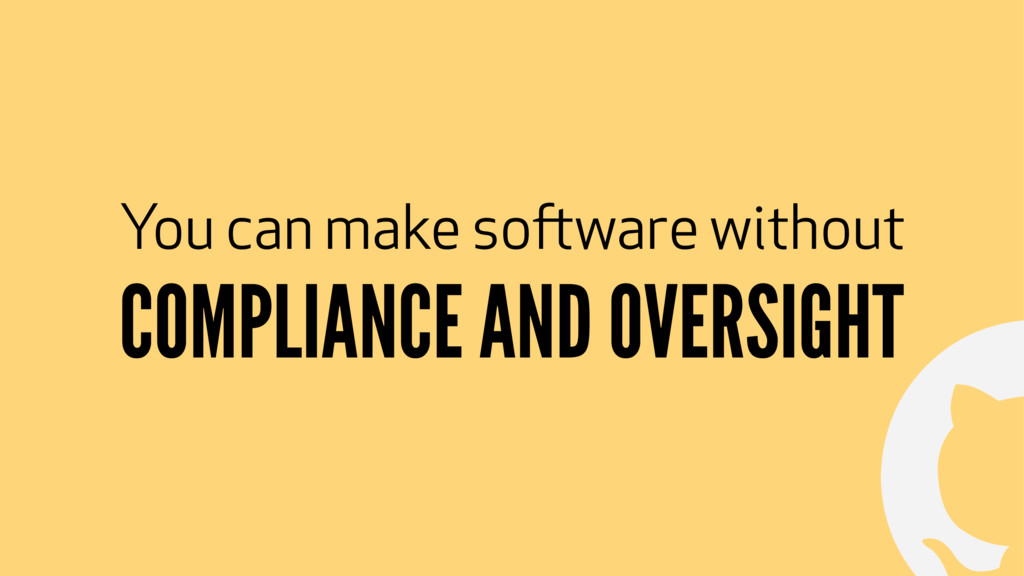 ! You can make software without COMPLIANCE AND ...