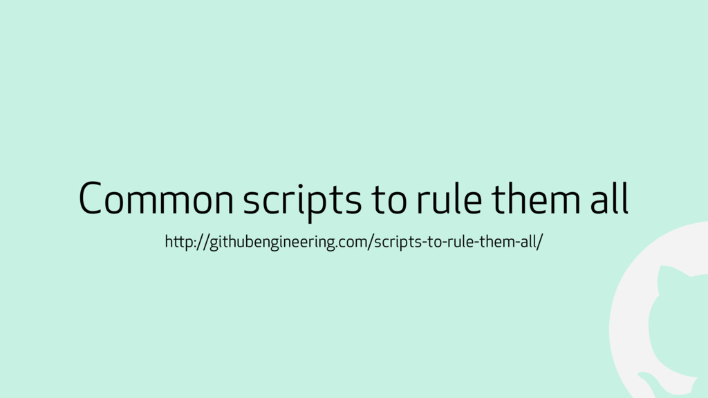 ! Common scripts to rule them all http://github...