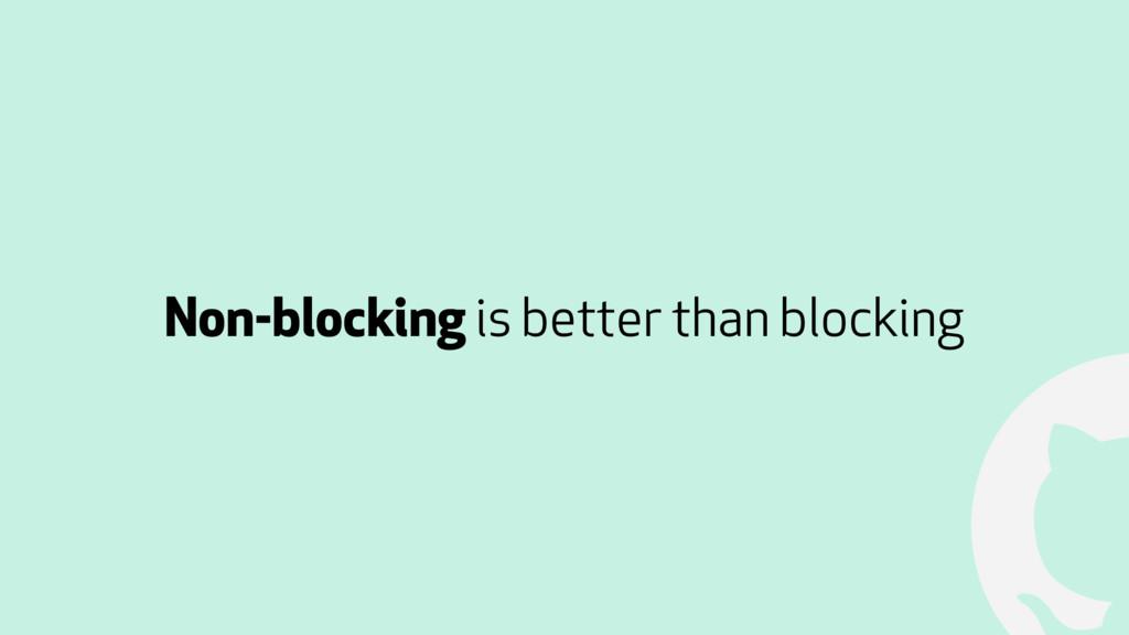 ! Non-blocking is better than blocking