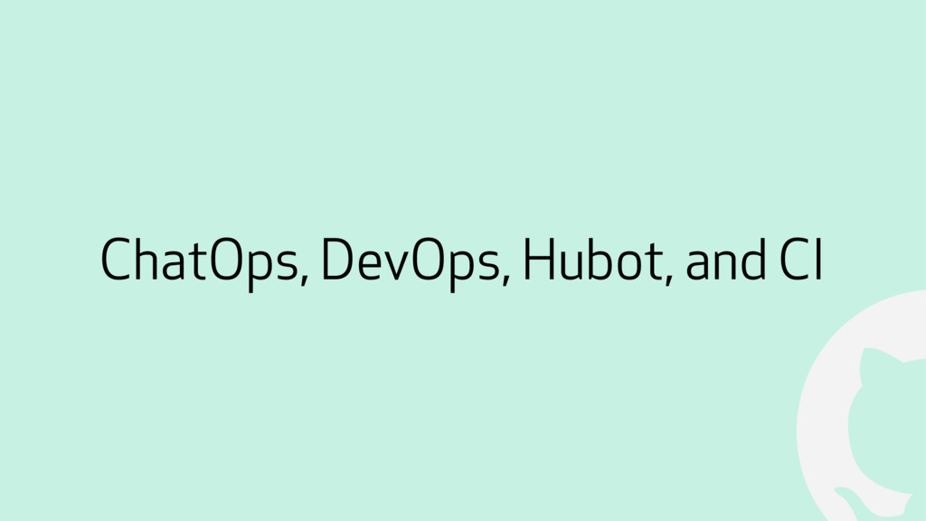 ! ChatOps, DevOps, Hubot, and CI