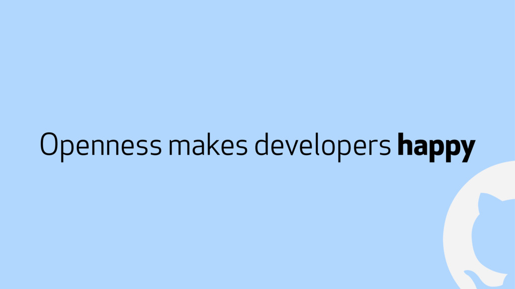 ! Openness makes developers happy