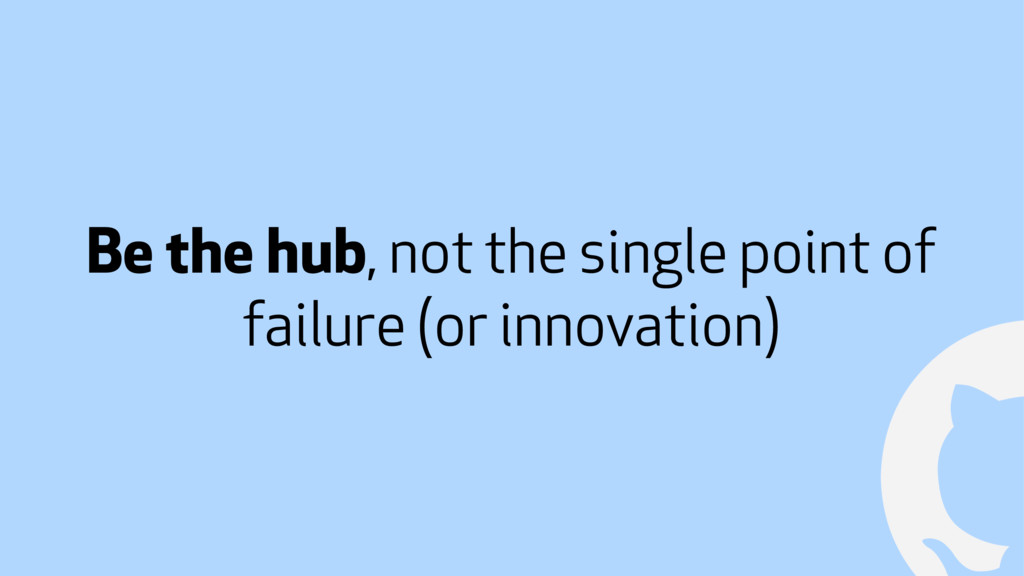 ! Be the hub, not the single point of failure (...