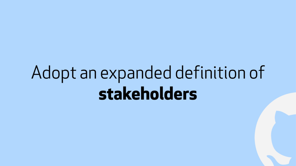 ! Adopt an expanded definition of stakeholders