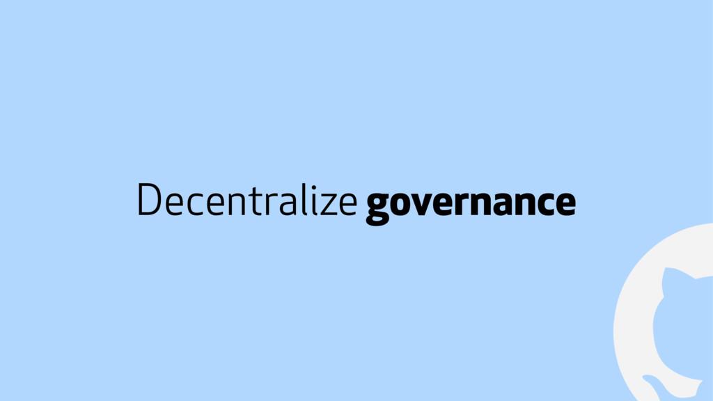 ! Decentralize governance