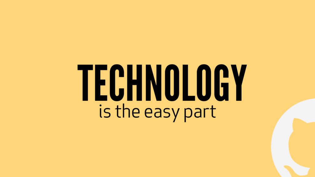 ! TECHNOLOGY is the easy part