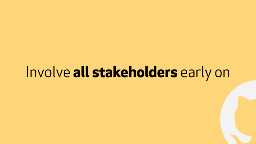 ! Involve all stakeholders early on