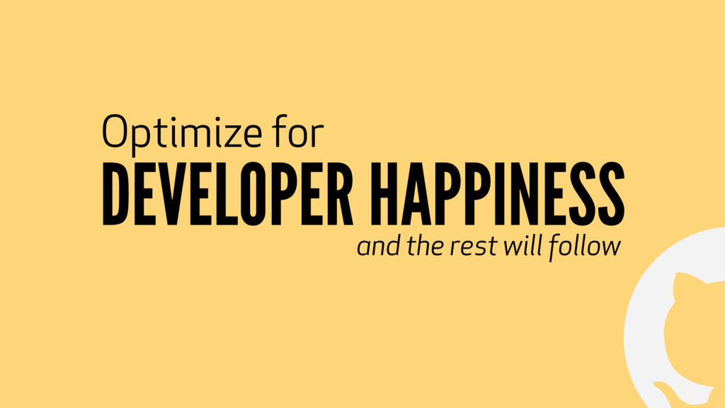 ! DEVELOPER HAPPINESS Optimize for and the rest...