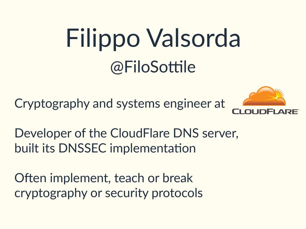 Filippo Valsorda @FiloSo<le Cryptography and sy...