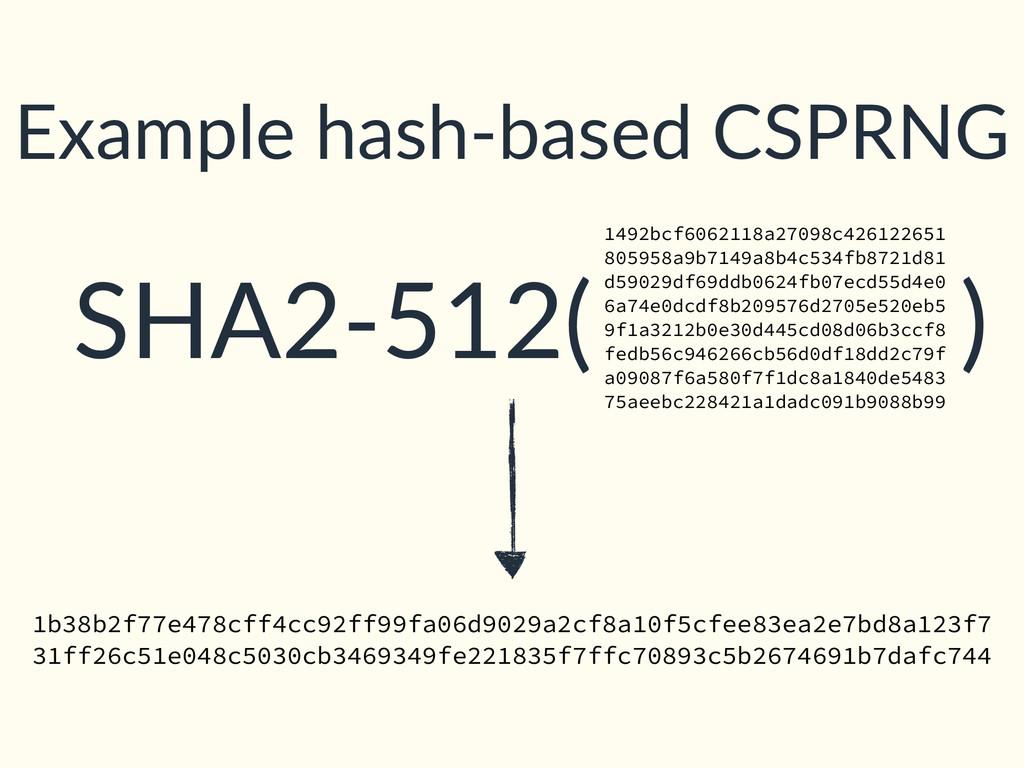SHA2-512( ) Example hash-based CSPRNG 1492bcf60...