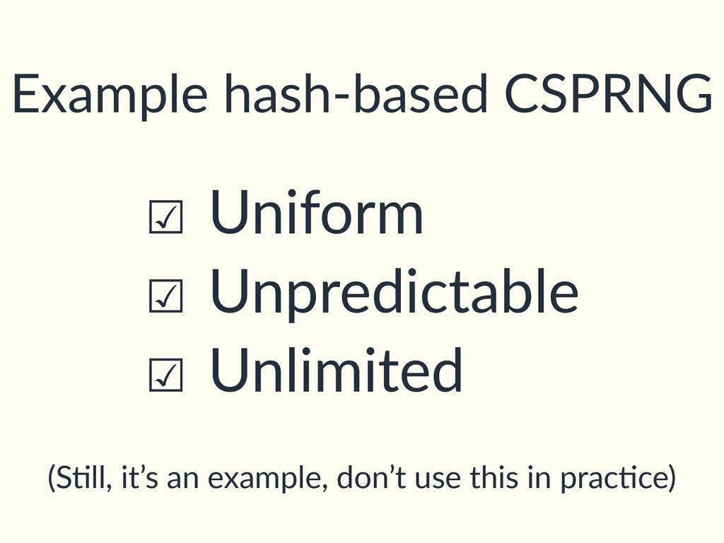 Example hash-based CSPRNG ☑ Uniform ☑ Unpredict...