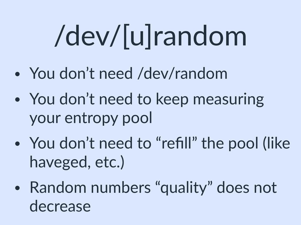 /dev/[u]random • You don't need /dev/random • Y...