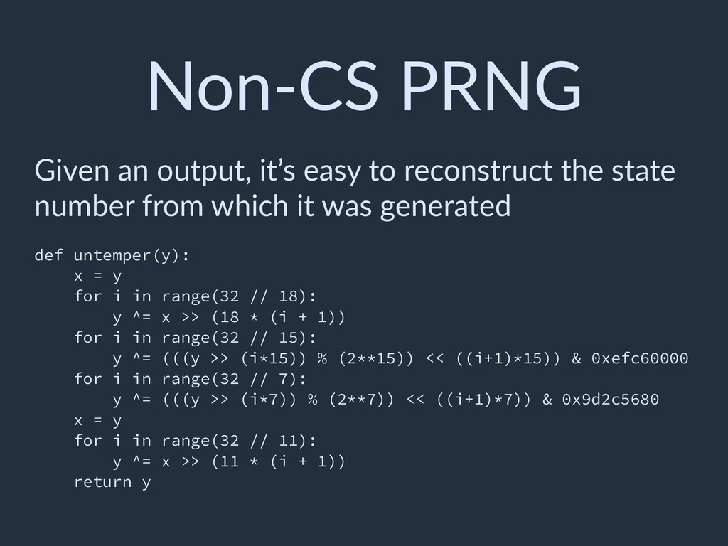 Non-CS PRNG Given an output, it's easy to recon...