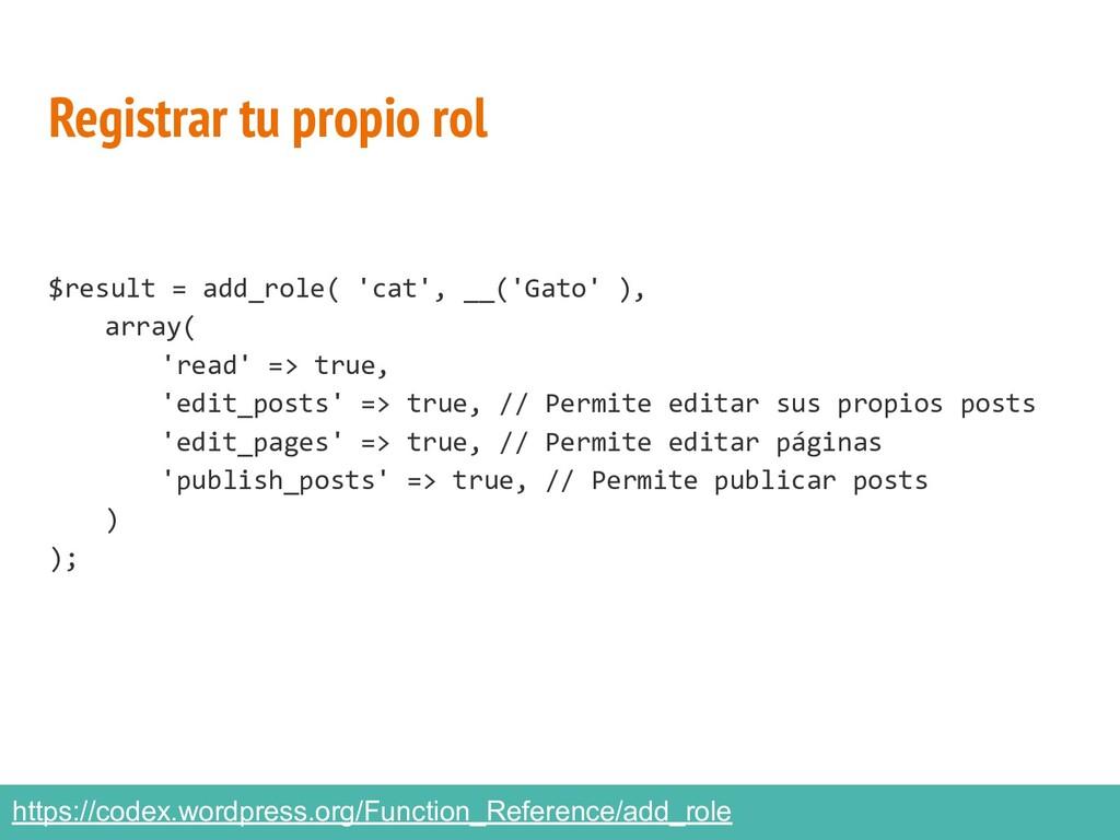 Registrar tu propio rol $result = add_role( 'ca...
