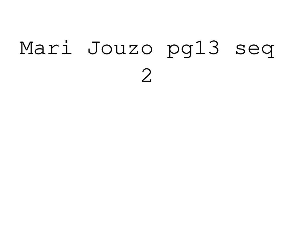 Mari Jouzo pg13 seq 2